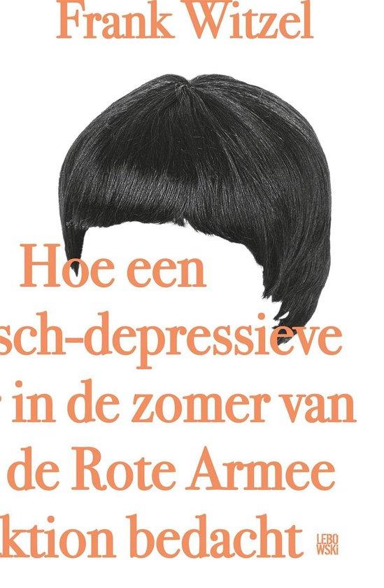 Hoe een manisch-depressieve tiener in de zomer van 1969 de Rote Armee Fraktion bedacht - Frank Witzel |