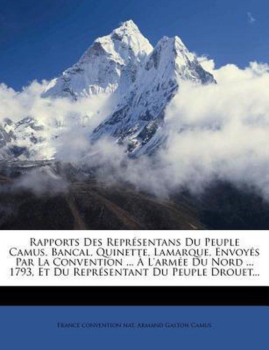 Rapports Des Representans Du Peuple Camus, Bancal, Quinette, Lamarque, Envoyes Par La Convention ... A L'Armee Du Nord ... 1793, Et Du Representant Du Peuple Drouet...