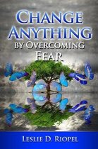 Change Anything by Overcoming Fear