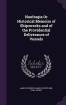Naufragia or Historical Memoirs of Shipwrecks and of the Providential Deliverance of Vessels