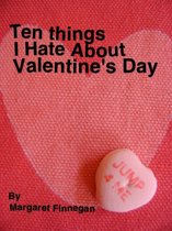 Ten Things I Hate About Valentine's Day