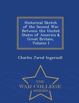 Historical Sketch of the Second War Between the United States of America & Great Britain, Volume I - War College Series