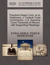 Theodore Kagen Corp. Et Al., Petitioners, V. Federal Trade Commission. U.S. Supreme Court Transcript of Record with Supporting Pleadings