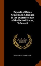 Reports of Cases Argued and Adjudged in the Supreme Court of the United States, Volume 8