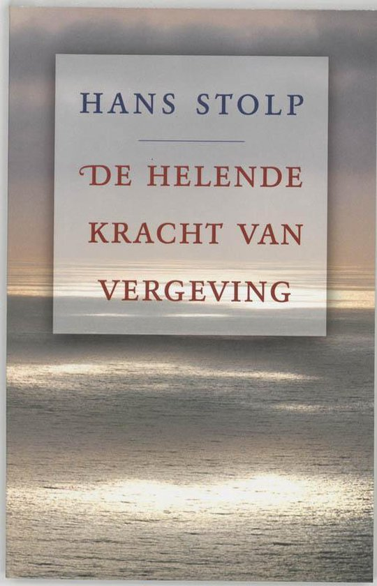 De Helende Kracht Van Vergeving - Hans Stolp |