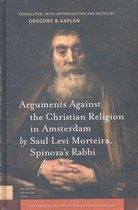 Arguments Against the Christian Religion in Amsterdam by Saul Levi Morteira, Spinoza's Rabbi