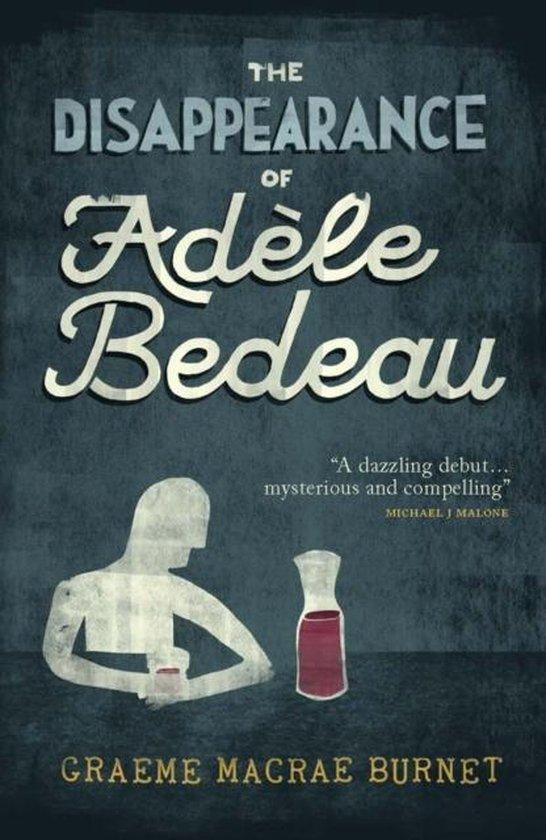 Boek cover The Disappearance Of Adele Bedeau van Graeme Macrae Burnet (Paperback)