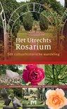 Het Utrechts Rosarium. Een cultuurhistorische wandeling