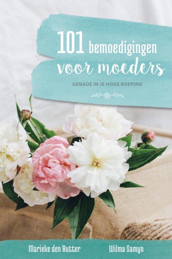 101 bemoedigingen voor moeders - Marieke den Butter-Kommers |