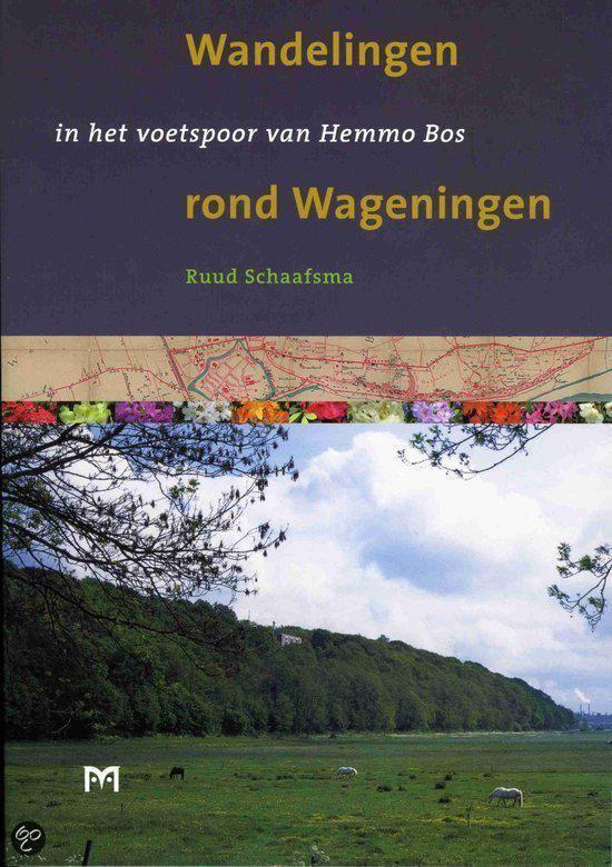 Wandelingen rond Wageningen in het voetspoor van Hemmo Bos - R.J. Schaafsma |
