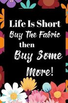 Life Is Short, Buy the Fabric...