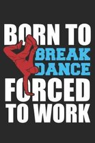 Born To Breakdance Forced To Work