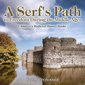 A Serf's Path to Freedom During the Middle Ages- Children's Medieval History Books