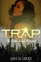 T.R.A.P ''to Rise and Praise''