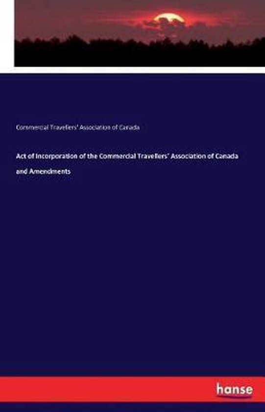 Act of Incorporation of the Commercial Travellers' Association of Canada and Amendments