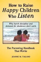 How to Raise Happy Children Who Listen