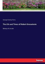 The Life and Times of Robert Grosseteste