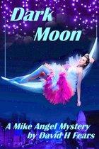 Dark Moon: A Mike Angel Private Eye Mystery