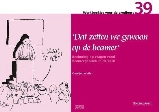 Werkboekjes voor de Eredienst 39 - Dat zetten we gewoon op de beamer - Geertje de Vries pdf epub