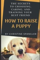 How to Raise a Puppy