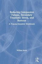 Reducing Compassion Fatigue, Secondary Traumatic Stress, and Burnout