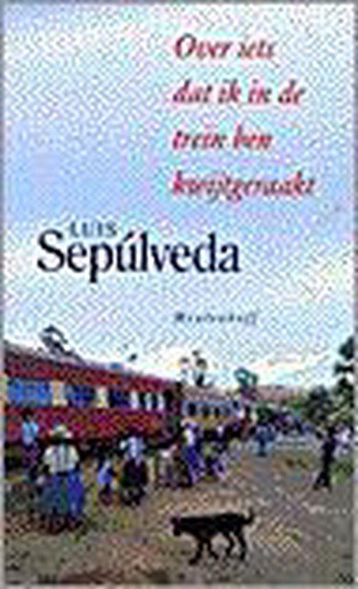 Over iets dat ik in de trein ben kwijtgeraakt - Luis Sepulveda |