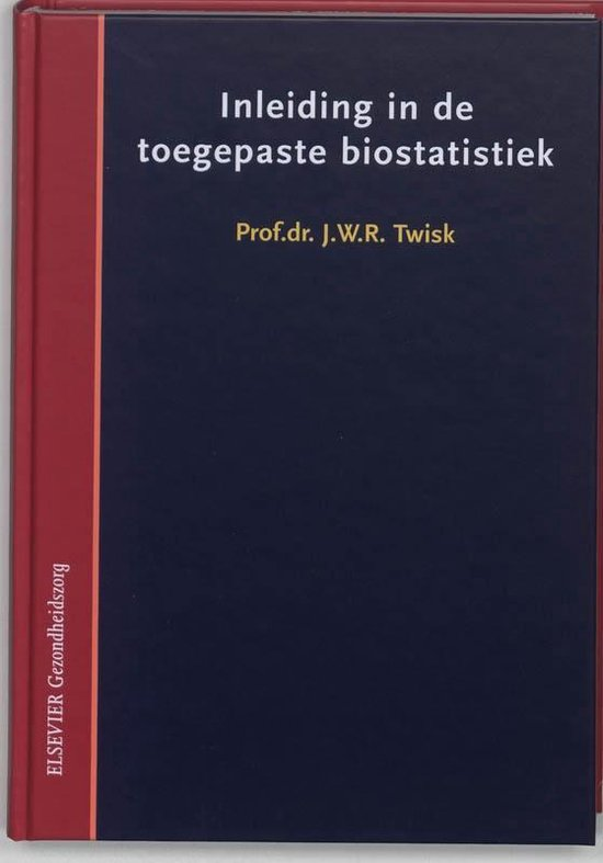 Inleiding in de toegepaste biostistiek - J W R Twisk |