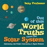 Out of this World Truths about the Solar System Astronomy 5th Grade - Astronomy & Space Science
