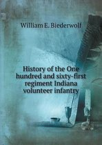 History of the One Hundred and Sixty-First Regiment Indiana Volunteer Infantry
