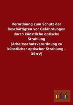 Verordnung Zum Schutz Der Besch ftigten VOR Gef hrdungen Durch K nstliche Optische Strahlung (Arbeitsschutzverordnung Zu K nstlicher Optischer Strahlung - Ostrv)