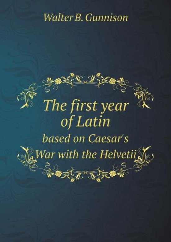 The First Year of Latin Based on Caesar's War with the Helvetii