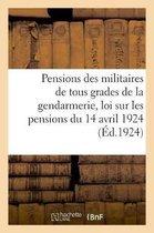 Pensions des militaires de la gendarmerie d'apres la nouvelle loi sur les pensions du 14 avril 1924