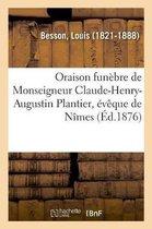 Oraison funebre de Monseigneur Claude-Henry-Augustin Plantier, eveque de Nimes