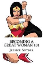 Becoming a Great Woman 101