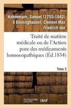 Traite de matiere medicale ou de l'Action pure des medicaments homoeopathiques. Tome 3
