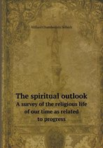 The Spiritual Outlook a Survey of the Religious Life of Our Time as Related to Progress