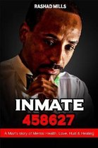 Inmate 458627 A Man's story of Mental Health, Love, Hurt & Healing