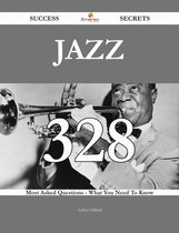 Jazz 328 Success Secrets - 328 Most Asked Questions On Jazz - What You Need To Know