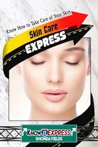 Skin Care Express: Know How to Take Care of Your Skin