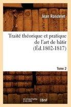 Traite theorique et pratique de l'art de batir. Tome 2 (Ed.1802-1817)