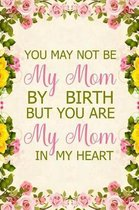 You May Not Be My Mom by Birth But You Are My Mom in My Heart