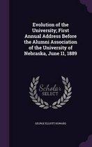 Evolution of the University; First Annual Address Before the Alumni Association of the University of Nebraska, June 11, 1889