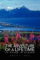 The Adventure of A Lifetime - 24 Years in Alaska
