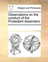 Observations on the Conduct of the Protestant Dissenters