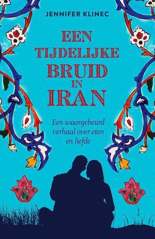 Een tijdelijke bruid in Iran. Een waargebeurd verhaal over eten en liefde - Jennifer Klinec pdf epub