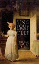 Sing Your Sadness Deep