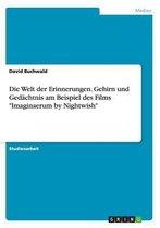 Die Welt der Erinnerungen. Gehirn und Gedachtnis am Beispiel des Films Imaginaerum by Nightwish