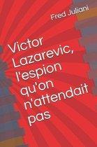 Victor Lazarevic, l'espion qu'on n'attendait pas