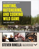The Complete Guide to Hunting, Butchering, and Cooking Wild Game: Volume 1