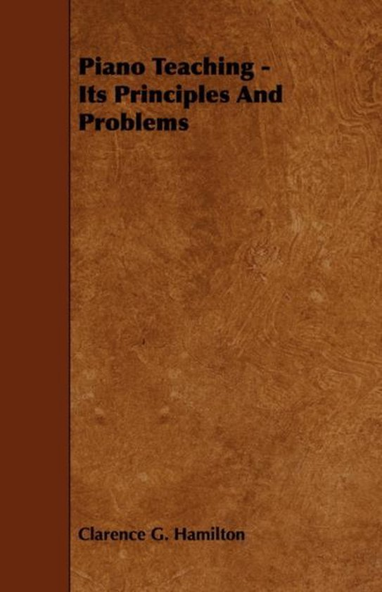 Piano Teaching - Its Principles And Problems